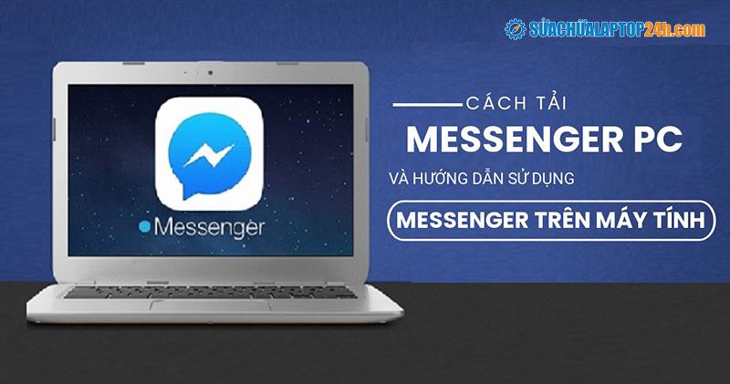 Hướng dẫn cài đặt và sử dụng phiên bản mới nhất của messenger trên máy tính